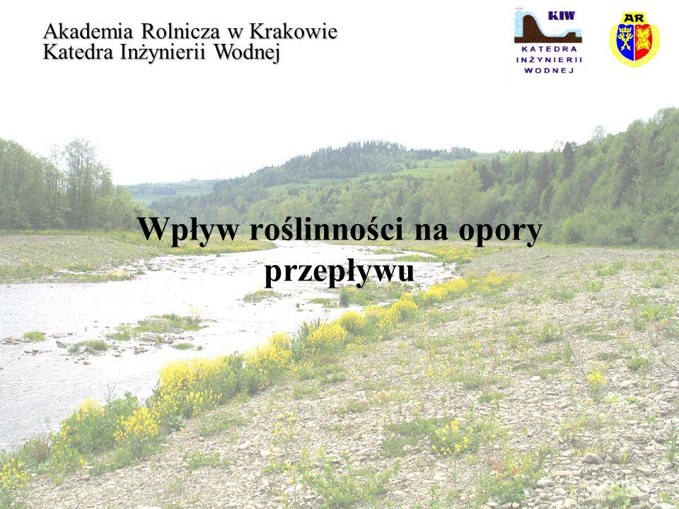 Przepływ na terenie zalewowym Akademia Rolnicza w Krakowie Katedra Inżynierii Wodnej Roślinność w cieku można potraktować jako lokalną przeszkodę i wyznaczyć współczynnik oporów miejscowych .