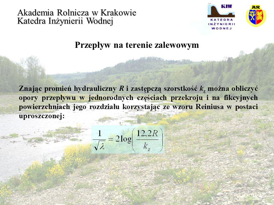 Przepływ na terenie zalewowym Akademia Rolnicza w Krakowie Katedra Inżynierii Wodnej Znając promień hydrauliczny R i zastępczą szorstkość k z można ob