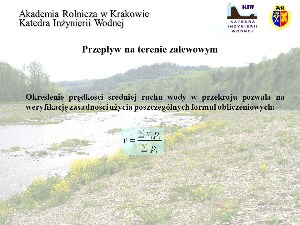 Przepływ na terenie zalewowym Akademia Rolnicza w Krakowie Katedra Inżynierii Wodnej Określenie prędkości średniej ruchu wody w przekroju pozwala na w