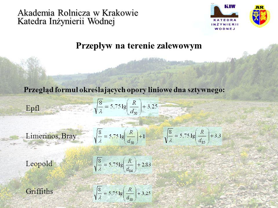 Przepływ na terenie zalewowym Akademia Rolnicza w Krakowie Katedra Inżynierii Wodnej Przegląd formuł określających opory liniowe dna sztywnego: Epfl L