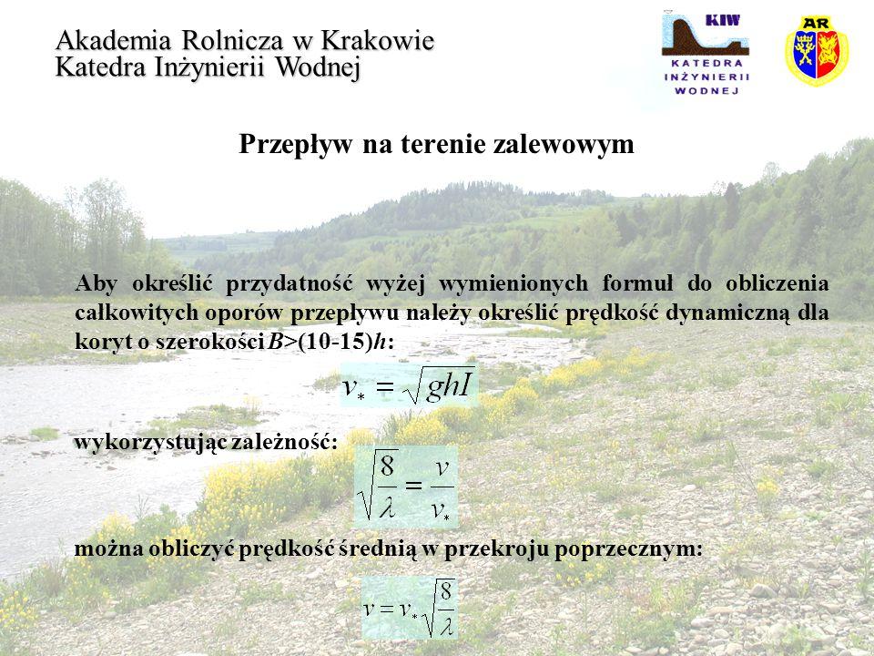 Przepływ na terenie zalewowym Akademia Rolnicza w Krakowie Katedra Inżynierii Wodnej Aby określić przydatność wyżej wymienionych formuł do obliczenia