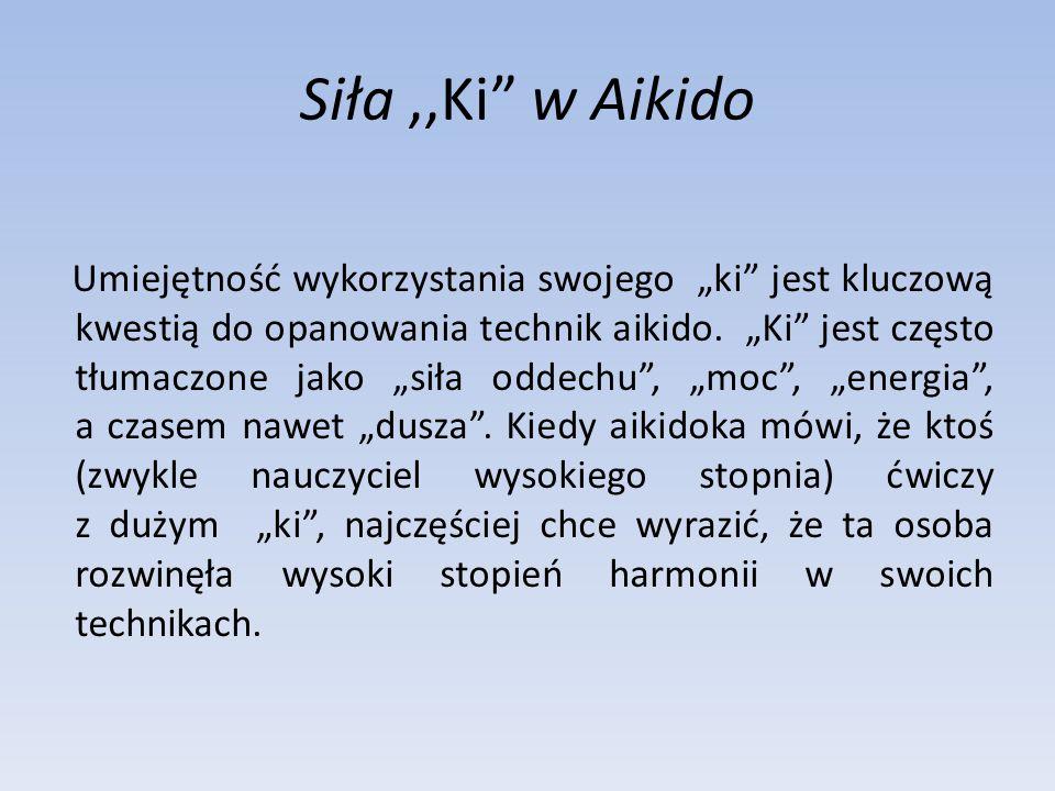 """Siła,,Ki"""" w Aikido Umiejętność wykorzystania swojego """"ki"""" jest kluczową kwestią do opanowania technik aikido. """"Ki"""" jest często tłumaczone jako """"siła o"""