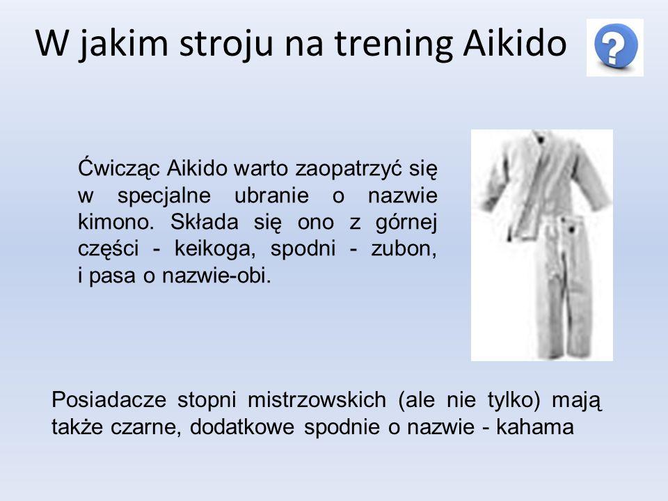 W jakim stroju na trening Aikido Ćwicząc Aikido warto zaopatrzyć się w specjalne ubranie o nazwie kimono. Składa się ono z górnej części - keikoga, sp