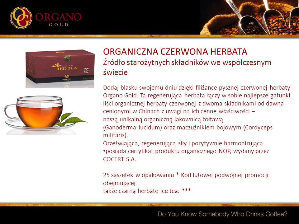ORGANICZNA CZERWONA HERBATA Źródło starożytnych składników we współczesnym świecie Dodaj blasku swojemu dniu dzięki filiżance pysznej czerwonej herbaty Organo Gold.