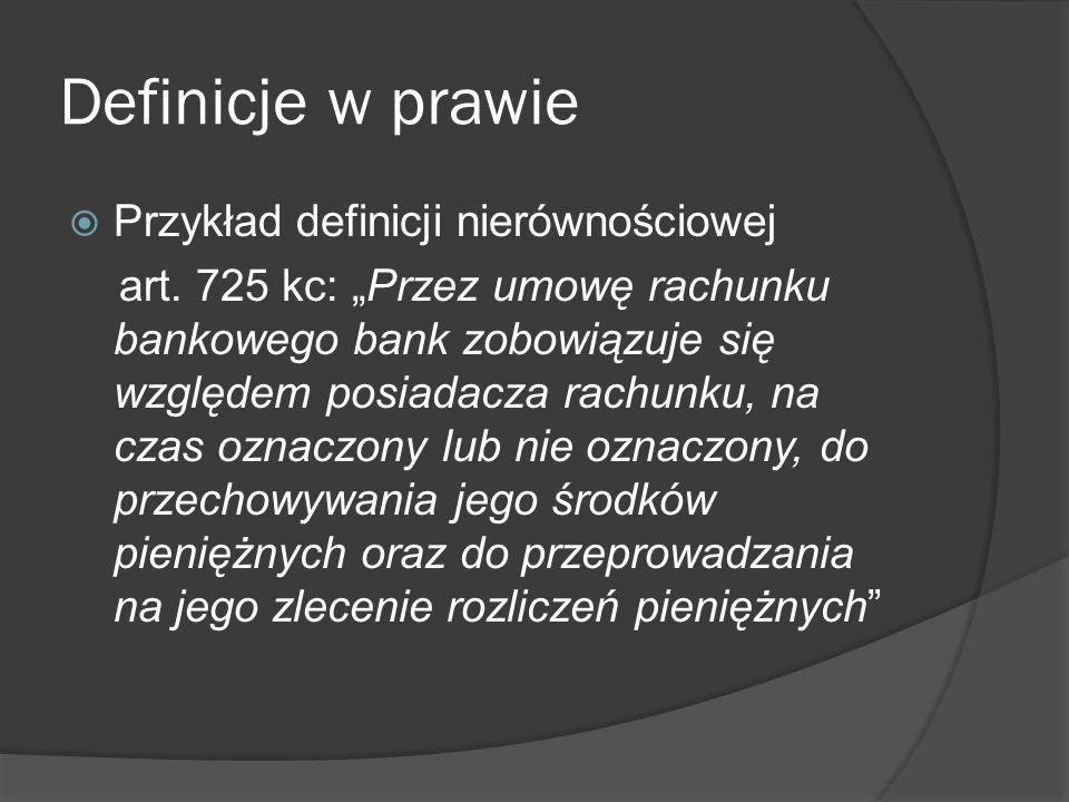 """Definicje w prawie  Przykład definicji nierównościowej art. 725 kc: """"Przez umowę rachunku bankowego bank zobowiązuje się względem posiadacza rachunku"""