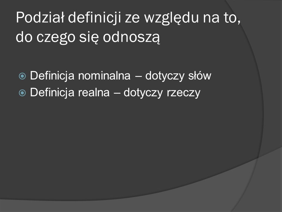 Podział definicji ze względu na zadania  Sprawozdawcza (relacjonuje zastane znaczenie terminu)  Projektująca - regulująca (wybiera spośród zastanych znaczeń jedno) - konstrukcyjna (wprowadza nowy termin lub nowe znaczenie terminu wcześniej znanego)  Problem wypowiedzi mętnych