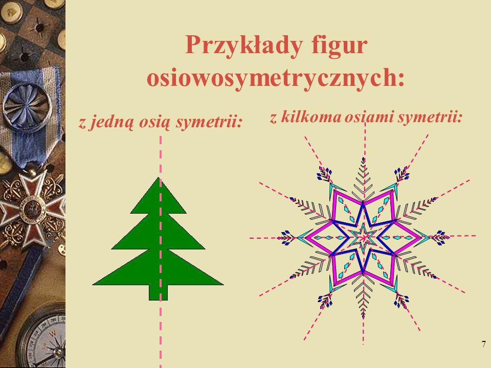 7 Przykłady figur osiowosymetrycznych: z jedną osią symetrii: z kilkoma osiami symetrii: