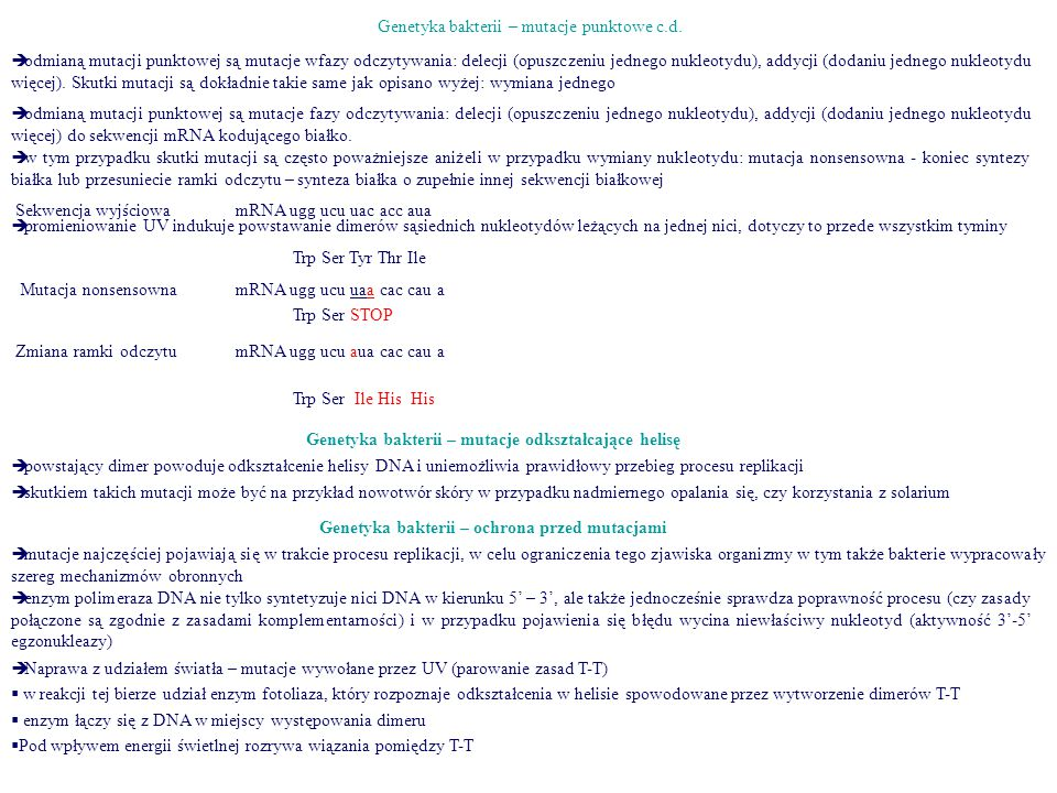 Genetyka bakterii – mutacje punktowe c.d.  odmianą mutacji punktowej są mutacje fazy odczytywania: delecji (opuszczeniu jednego nukleotydu), addycji