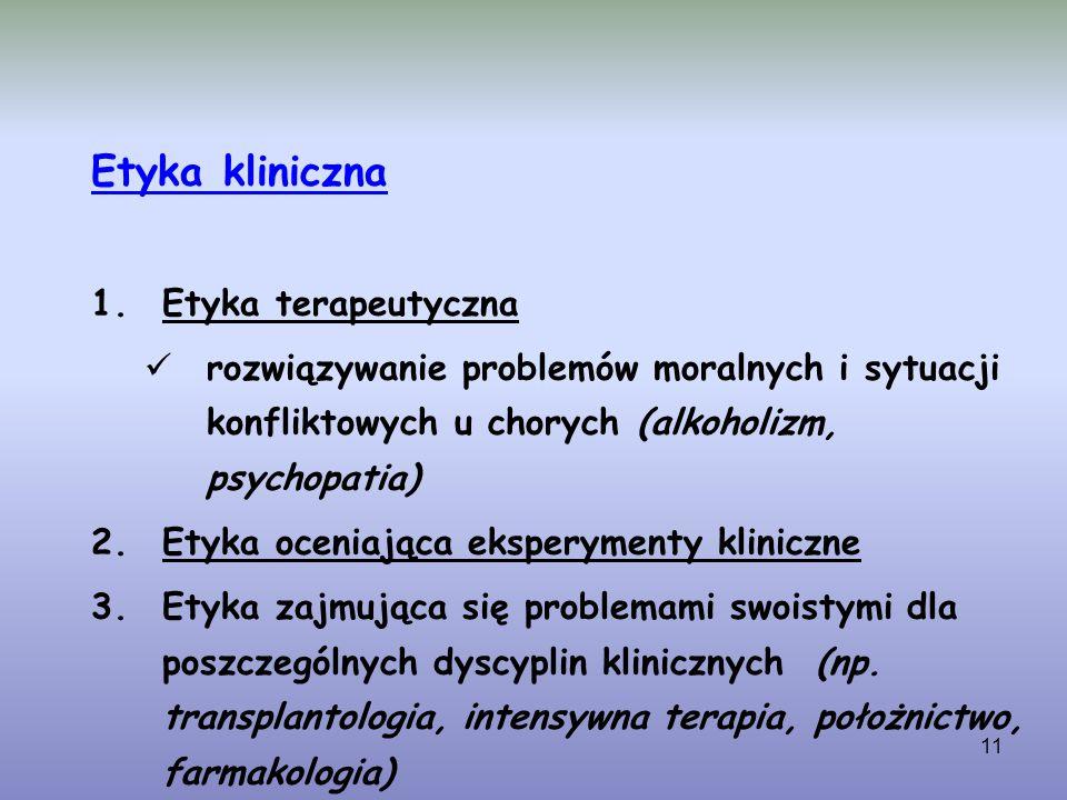 11 Etyka kliniczna 1.Etyka terapeutyczna rozwiązywanie problemów moralnych i sytuacji konfliktowych u chorych (alkoholizm, psychopatia) 2.Etyka ocenia