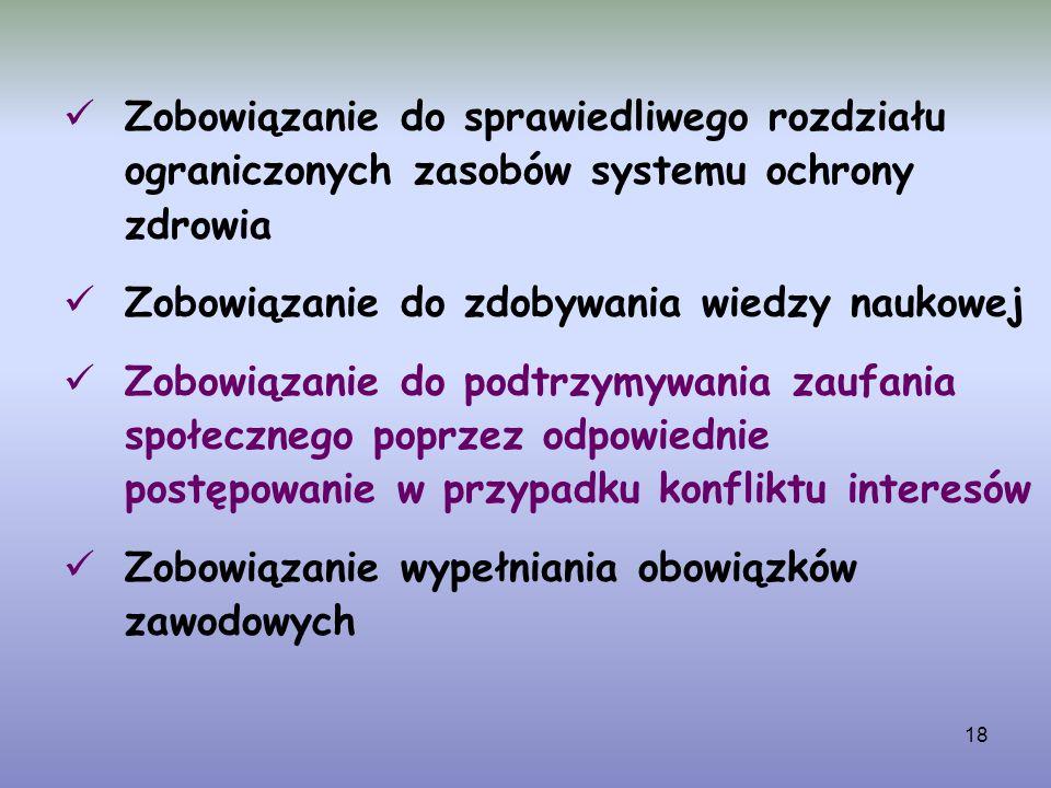 18 Zobowiązanie do sprawiedliwego rozdziału ograniczonych zasobów systemu ochrony zdrowia Zobowiązanie do zdobywania wiedzy naukowej Zobowiązanie do p