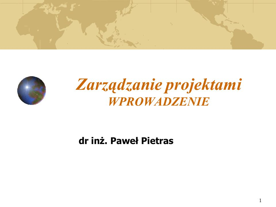 1 Zarządzanie projektami WPROWADZENIE dr inż. Paweł Pietras
