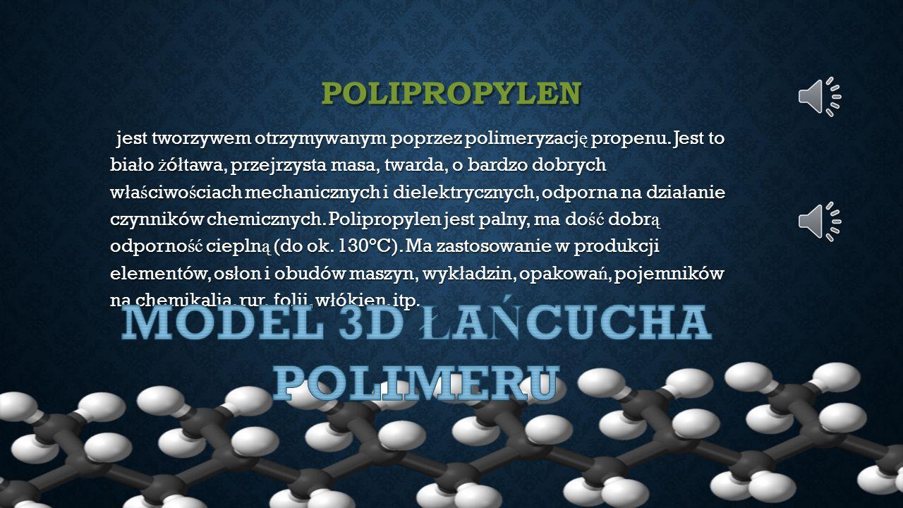 POLIPROPYLEN jest tworzywem otrzymywanym poprzez polimeryzacj ę propenu. Jest to bia ł o ż ó ł tawa, przejrzysta masa, twarda, o bardzo dobrych w ł a