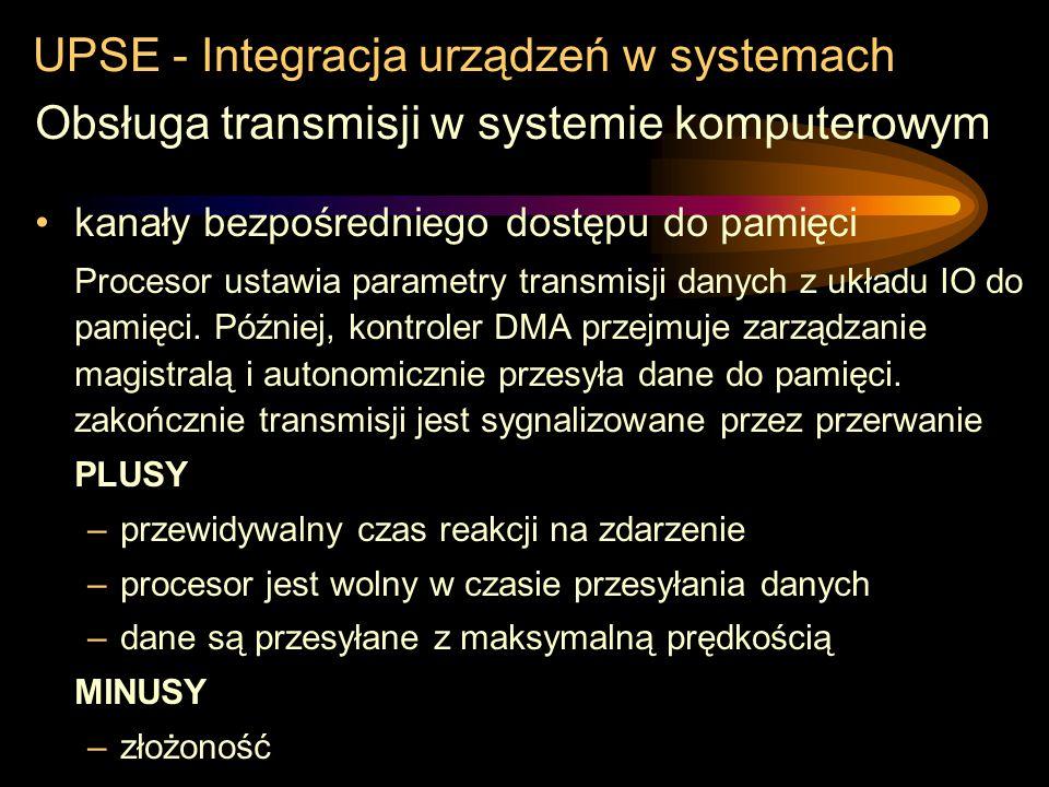 UPSE - Integracja urządzeń w systemach Obsługa transmisji w systemie komputerowym system przerwań Urządzenie zgłasza przerwanie sprzętowe, procesor pr