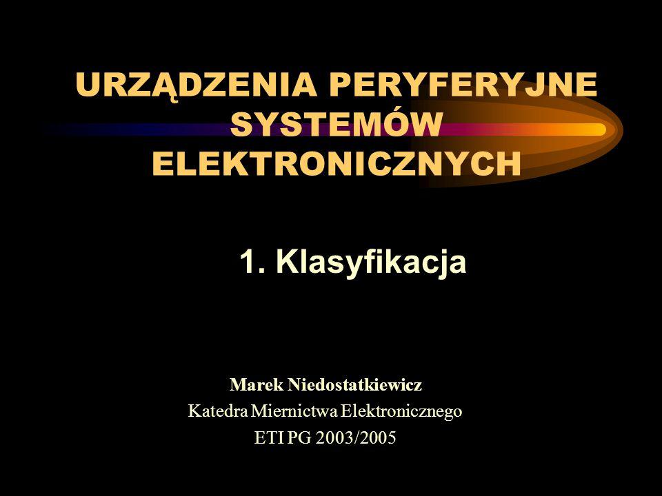 program wykładu 1. Klasyfikacja urządzeń peryferyjnych systemów elektronicznych i komputerowych 2. Sprzętowa i programowa integracja urządzeń w system