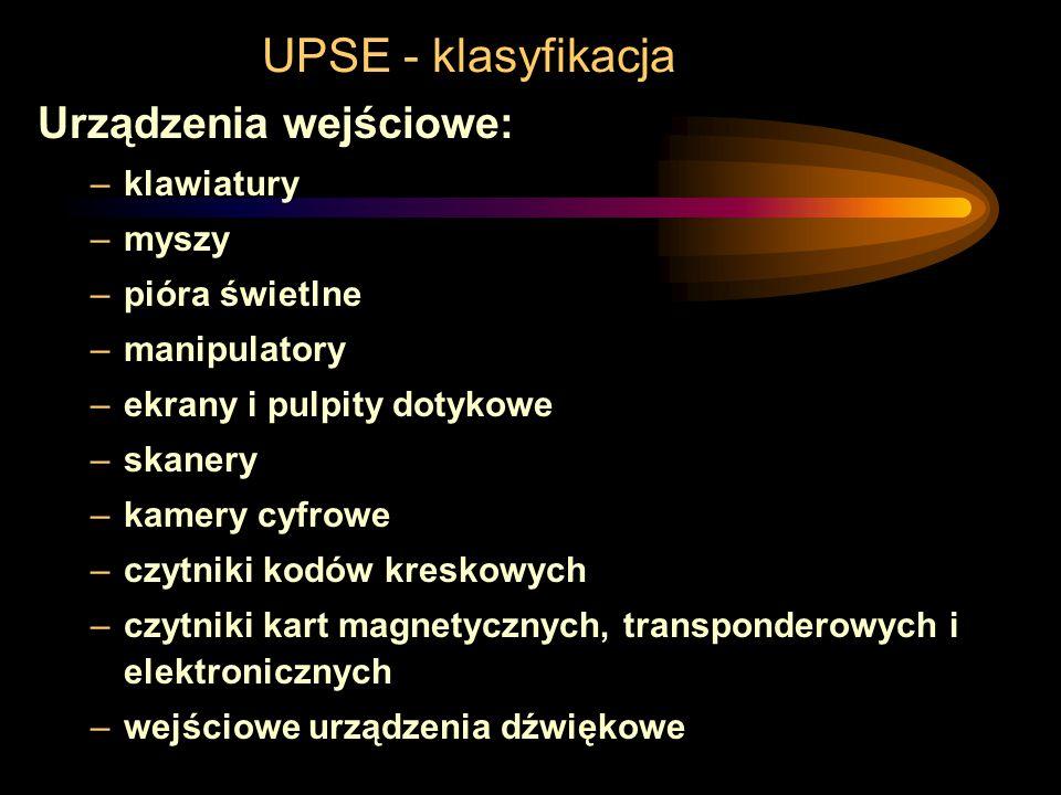 UPSE - klasyfikacja Urządzenia wejściowe: –klawiatury –myszy –pióra świetlne –manipulatory –ekrany i pulpity dotykowe –skanery –kamery cyfrowe –czytniki kodów kreskowych –czytniki kart magnetycznych, transponderowych i elektronicznych –wejściowe urządzenia dźwiękowe