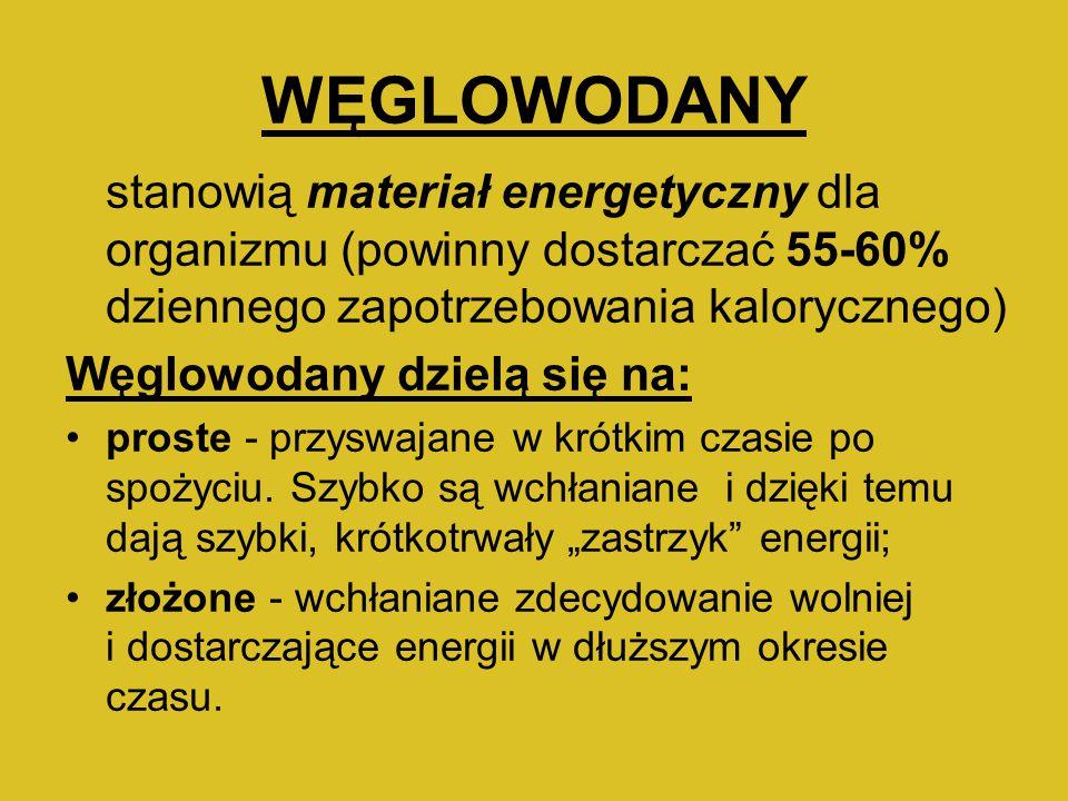 WĘGLOWODANY stanowią materiał energetyczny dla organizmu (powinny dostarczać 55-60% dziennego zapotrzebowania kalorycznego) Węglowodany dzielą się na: