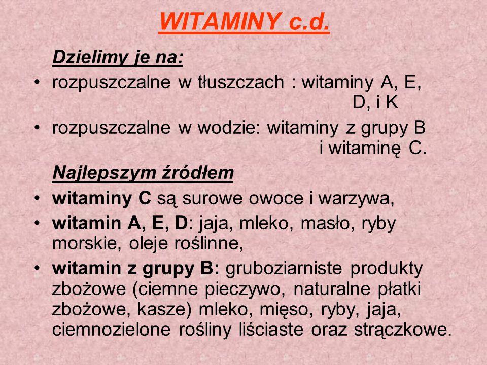 WITAMINY c.d. Dzielimy je na: rozpuszczalne w tłuszczach : witaminy A, E, D, i K rozpuszczalne w wodzie: witaminy z grupy B i witaminę C. Najlepszym ź