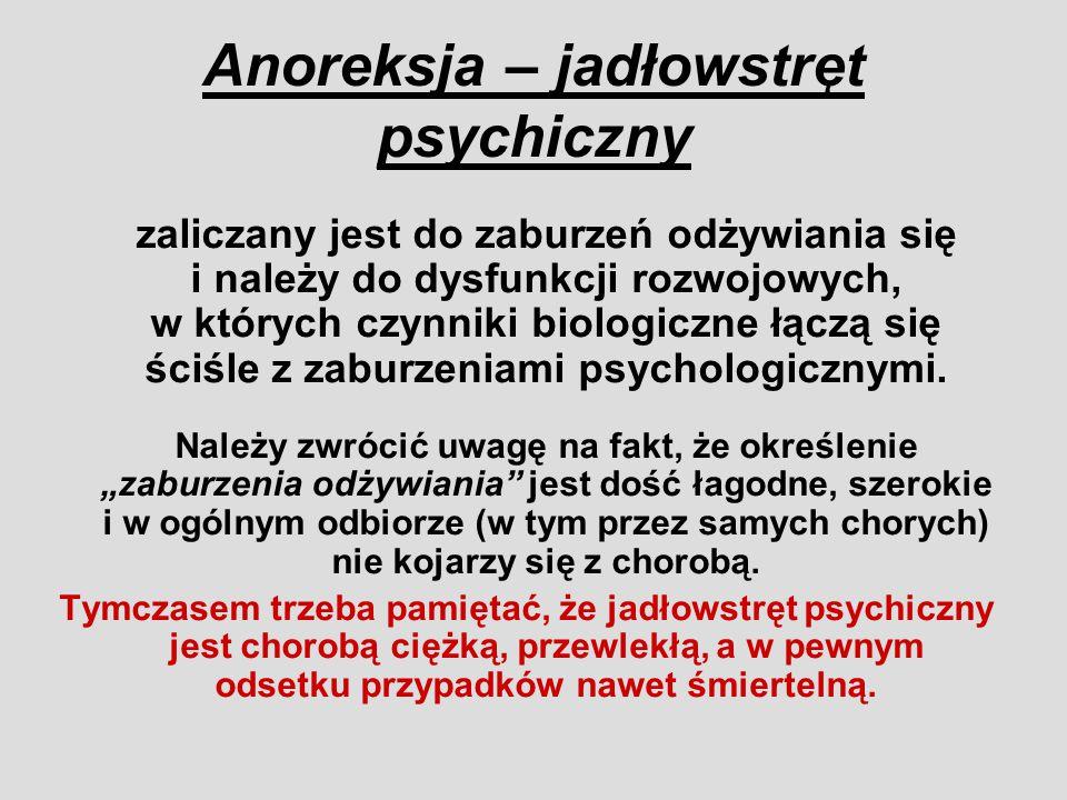 Anoreksja – jadłowstręt psychiczny zaliczany jest do zaburzeń odżywiania się i należy do dysfunkcji rozwojowych, w których czynniki biologiczne łączą