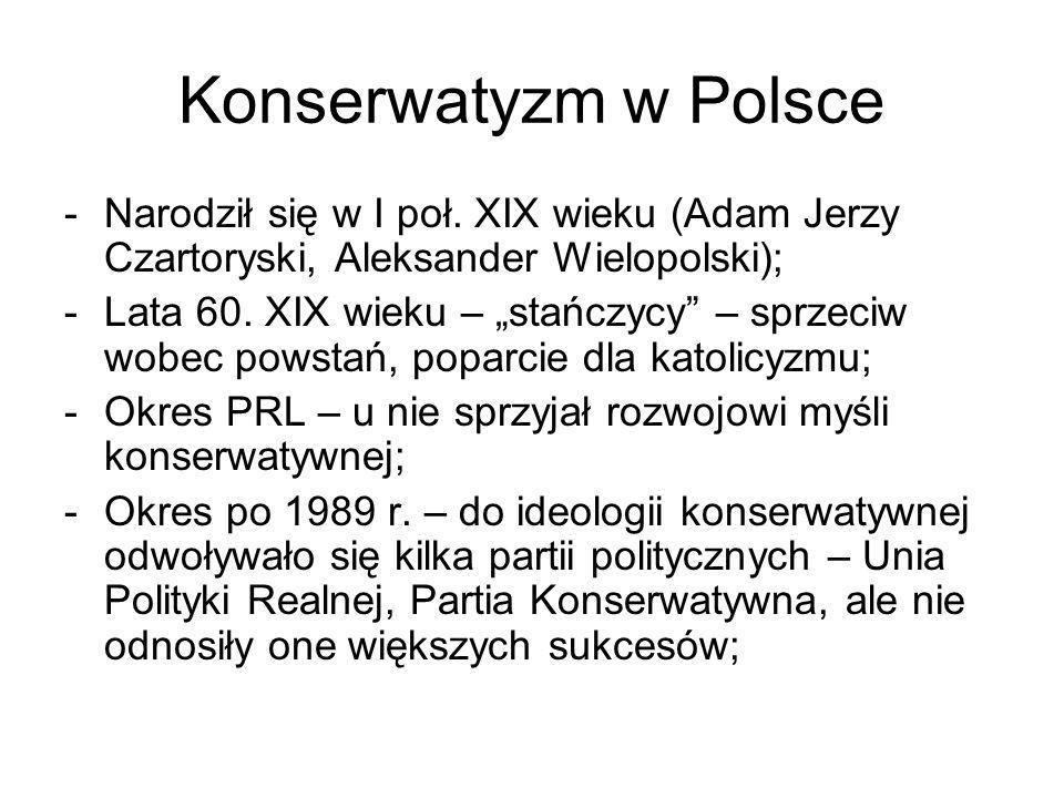"""Konserwatyzm w Polsce -Narodził się w I poł. XIX wieku (Adam Jerzy Czartoryski, Aleksander Wielopolski); -Lata 60. XIX wieku – """"stańczycy"""" – sprzeciw"""