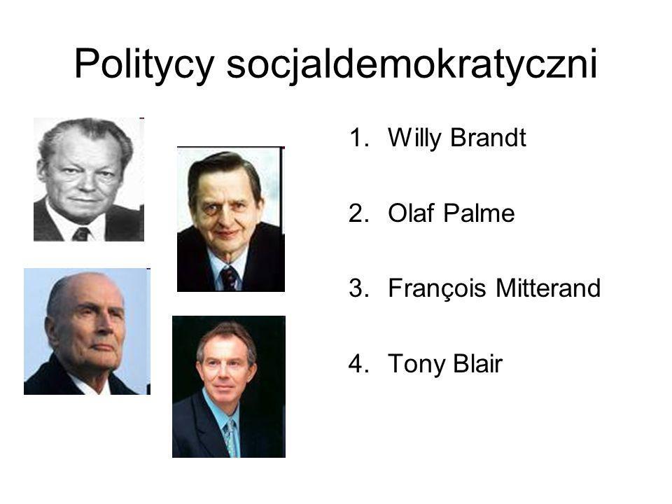Politycy socjaldemokratyczni 1.Willy Brandt 2.Olaf Palme 3.François Mitterand 4.Tony Blair