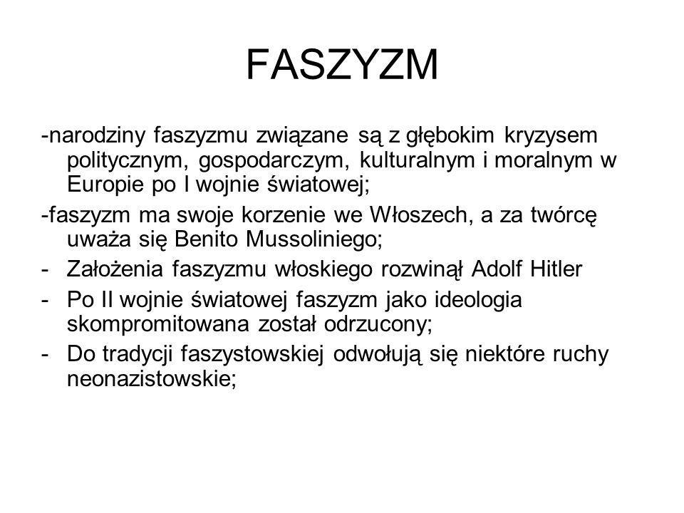 FASZYZM -narodziny faszyzmu związane są z głębokim kryzysem politycznym, gospodarczym, kulturalnym i moralnym w Europie po I wojnie światowej; -faszyz