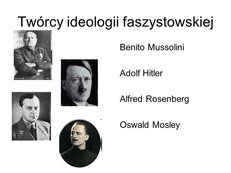 Twórcy ideologii faszystowskiej Benito Mussolini Adolf Hitler Alfred Rosenberg Oswald Mosley