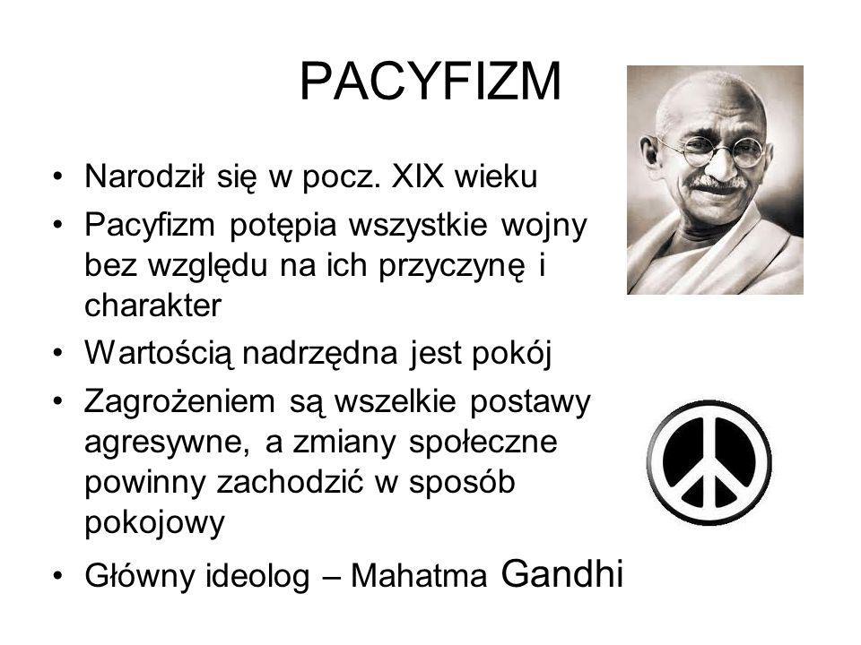 PACYFIZM Narodził się w pocz. XIX wieku Pacyfizm potępia wszystkie wojny bez względu na ich przyczynę i charakter Wartością nadrzędna jest pokój Zagro