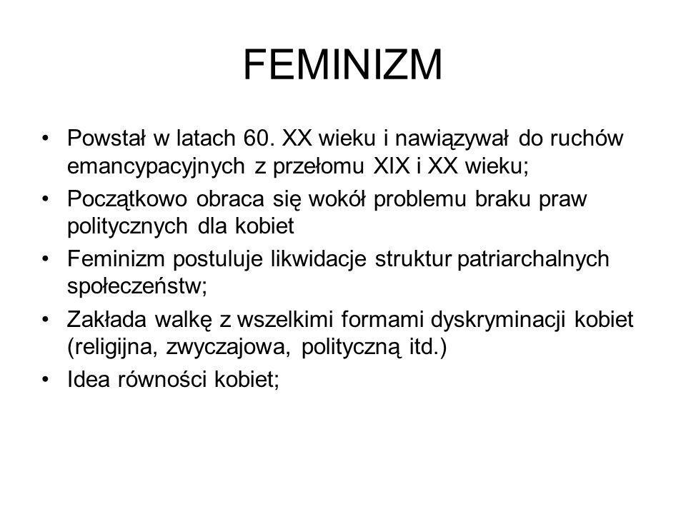 FEMINIZM Powstał w latach 60. XX wieku i nawiązywał do ruchów emancypacyjnych z przełomu XIX i XX wieku; Początkowo obraca się wokół problemu braku pr