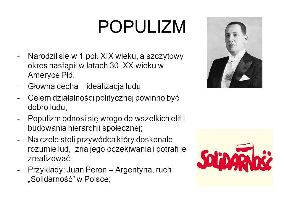 POPULIZM -Narodził się w 1 poł. XIX wieku, a szczytowy okres nastąpił w latach 30. XX wieku w Ameryce Płd. -Głowna cecha – idealizacja ludu -Celem dzi