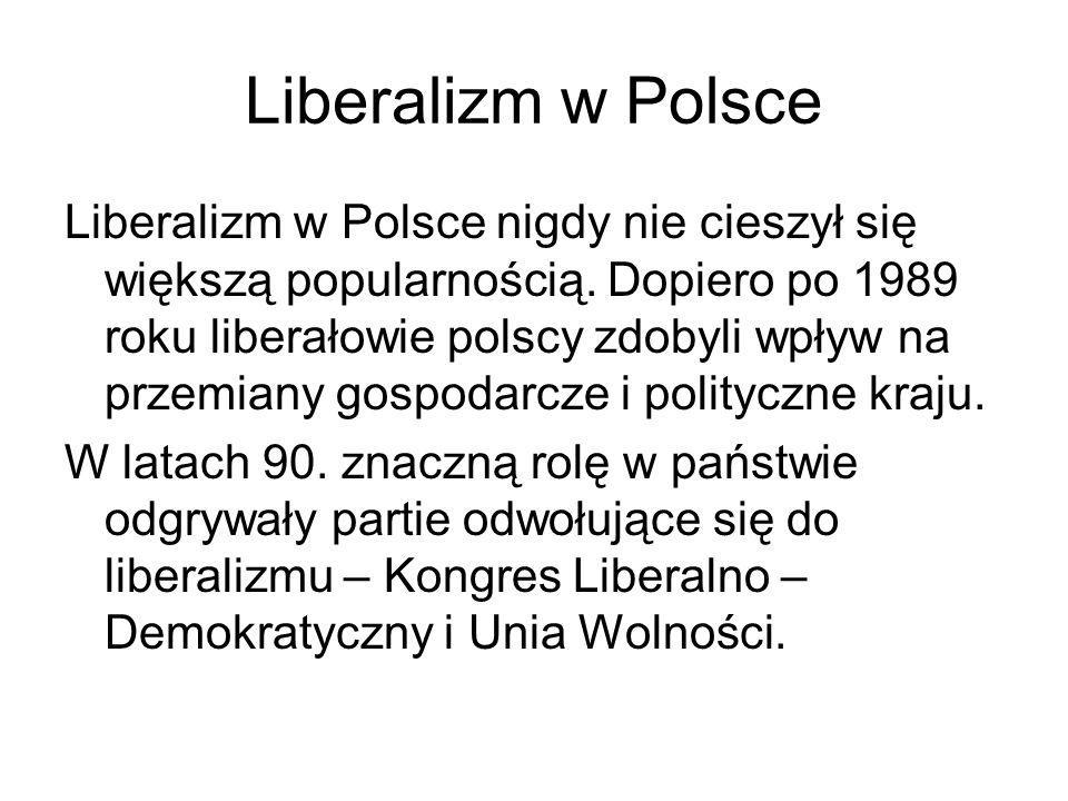 Liberalizm w Polsce Liberalizm w Polsce nigdy nie cieszył się większą popularnością. Dopiero po 1989 roku liberałowie polscy zdobyli wpływ na przemian
