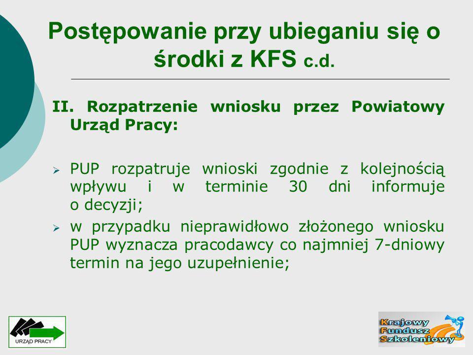 Postępowanie przy ubieganiu się o środki z KFS c.d. II. Rozpatrzenie wniosku przez Powiatowy Urząd Pracy:  PUP rozpatruje wnioski zgodnie z kolejnośc