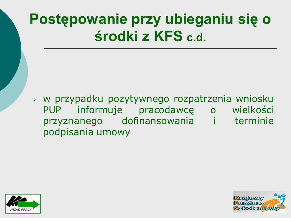 Postępowanie przy ubieganiu się o środki z KFS c.d.  w przypadku pozytywnego rozpatrzenia wniosku PUP informuje pracodawcę o wielkości przyznanego do