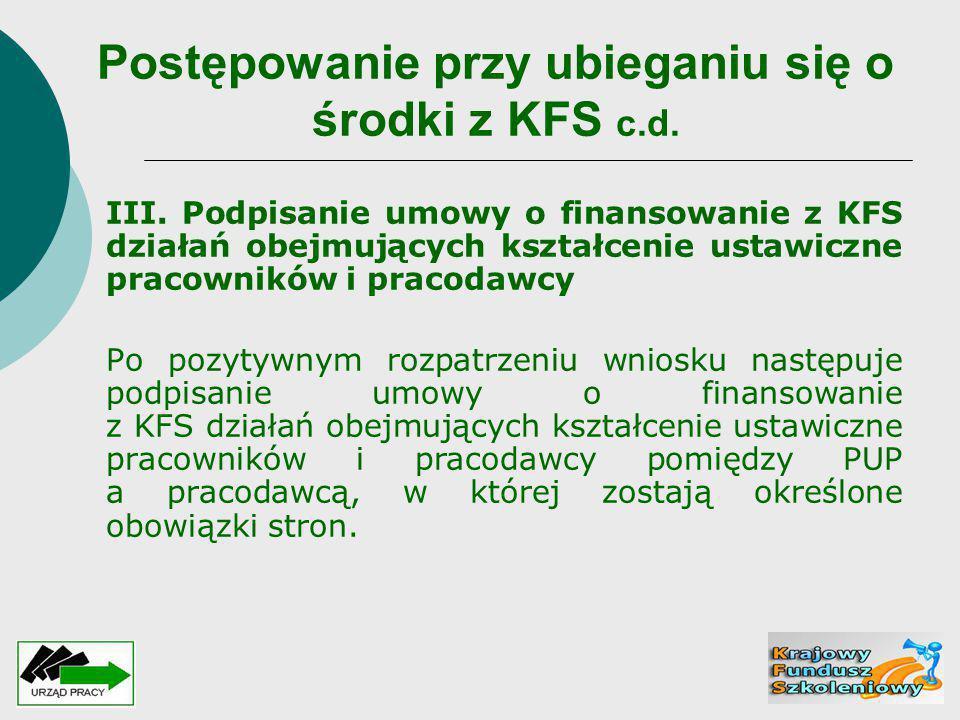 Postępowanie przy ubieganiu się o środki z KFS c.d. III. Podpisanie umowy o finansowanie z KFS działań obejmujących kształcenie ustawiczne pracowników