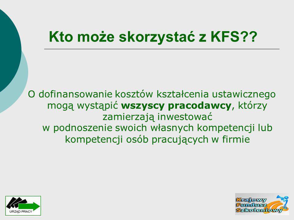 Kto może skorzystać z KFS?? O dofinansowanie kosztów kształcenia ustawicznego mogą wystąpić wszyscy pracodawcy, którzy zamierzają inwestować w podnosz