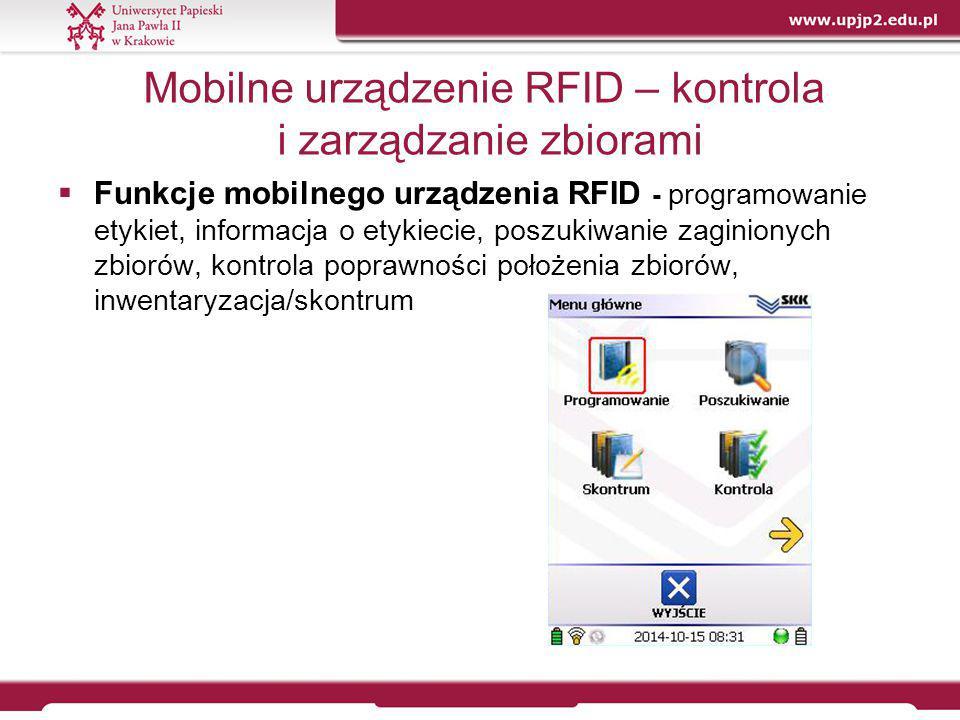 Mobilne urządzenie RFID – kontrola i zarządzanie zbiorami  Funkcje mobilnego urządzenia RFID - programowanie etykiet, informacja o etykiecie, poszuki