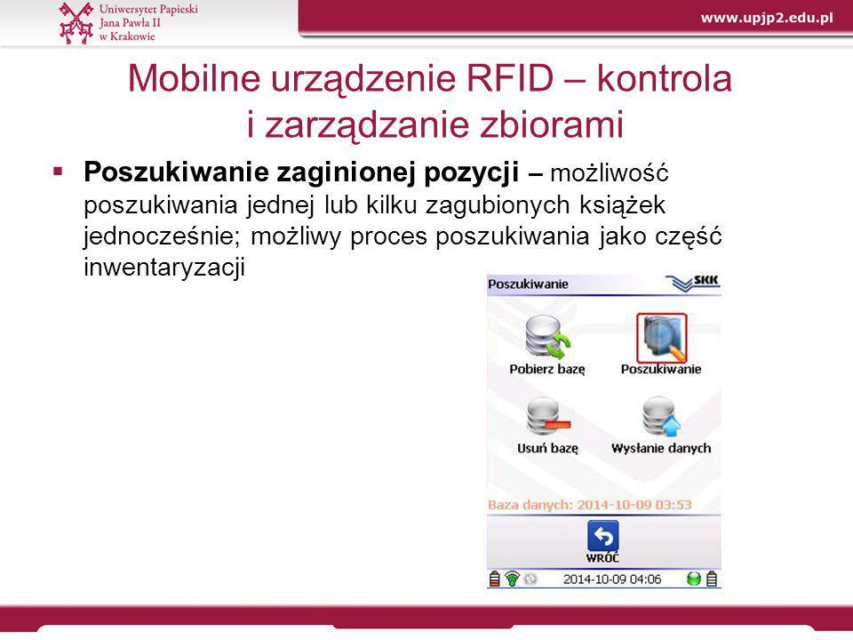 Mobilne urządzenie RFID – kontrola i zarządzanie zbiorami  Poszukiwanie zaginionej pozycji – możliwość poszukiwania jednej lub kilku zagubionych ksią