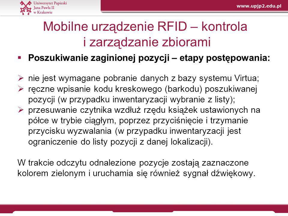 Mobilne urządzenie RFID – kontrola i zarządzanie zbiorami  Poszukiwanie zaginionej pozycji – etapy postępowania:  nie jest wymagane pobranie danych