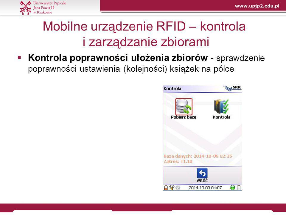 Mobilne urządzenie RFID – kontrola i zarządzanie zbiorami  Kontrola poprawności ułożenia zbiorów - sprawdzenie poprawności ustawienia (kolejności) ks