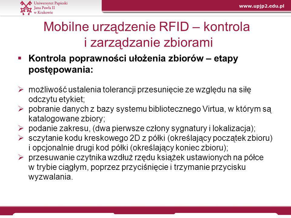 Mobilne urządzenie RFID – kontrola i zarządzanie zbiorami  Kontrola poprawności ułożenia zbiorów – etapy postępowania:  możliwość ustalenia toleranc