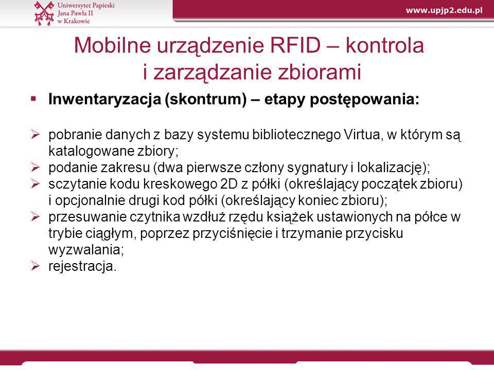 Mobilne urządzenie RFID – kontrola i zarządzanie zbiorami  Inwentaryzacja (skontrum) – etapy postępowania:  pobranie danych z bazy systemu bibliotec