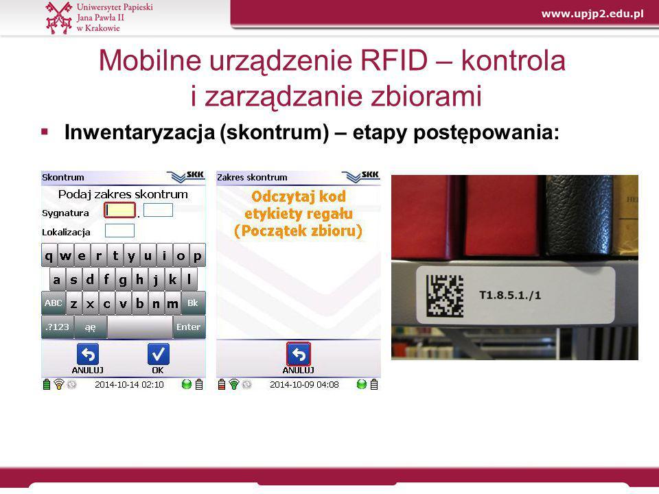 Mobilne urządzenie RFID – kontrola i zarządzanie zbiorami  Inwentaryzacja (skontrum) – etapy postępowania: