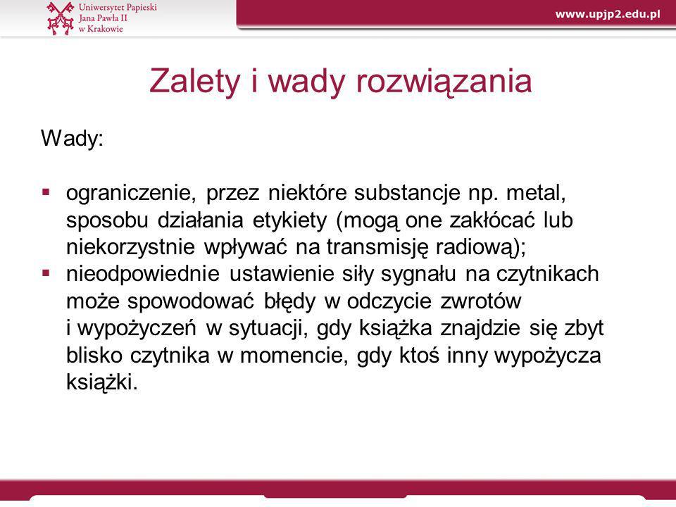 Zalety i wady rozwiązania Wady:  ograniczenie, przez niektóre substancje np. metal, sposobu działania etykiety (mogą one zakłócać lub niekorzystnie w