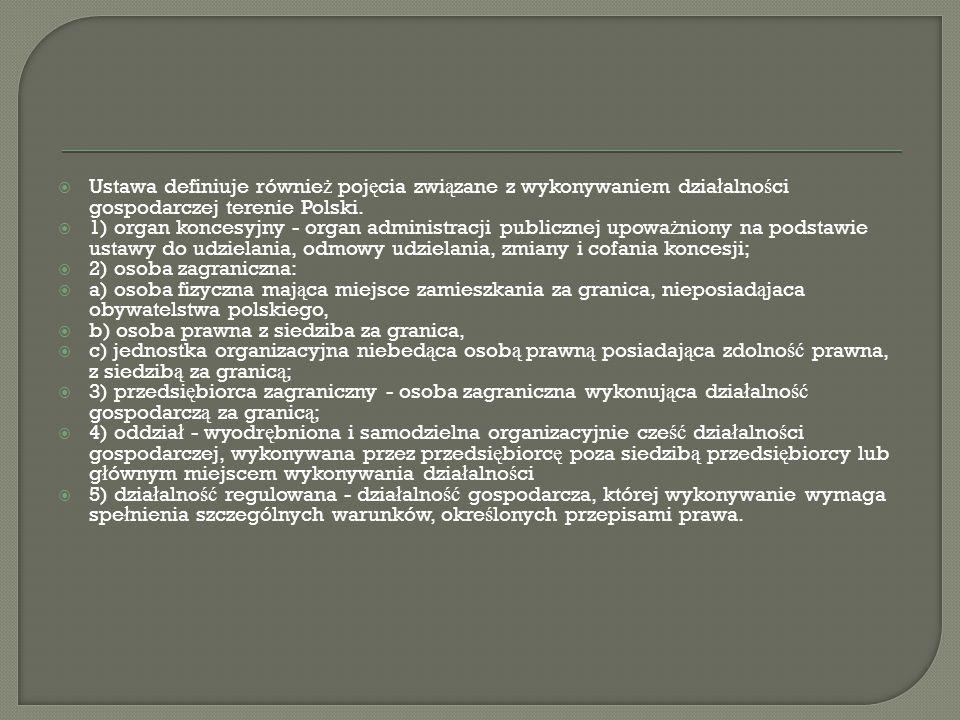  Ustawa definiuje równie ż poj ę cia zwi ą zane z wykonywaniem dzia ł alno ś ci gospodarczej terenie Polski.