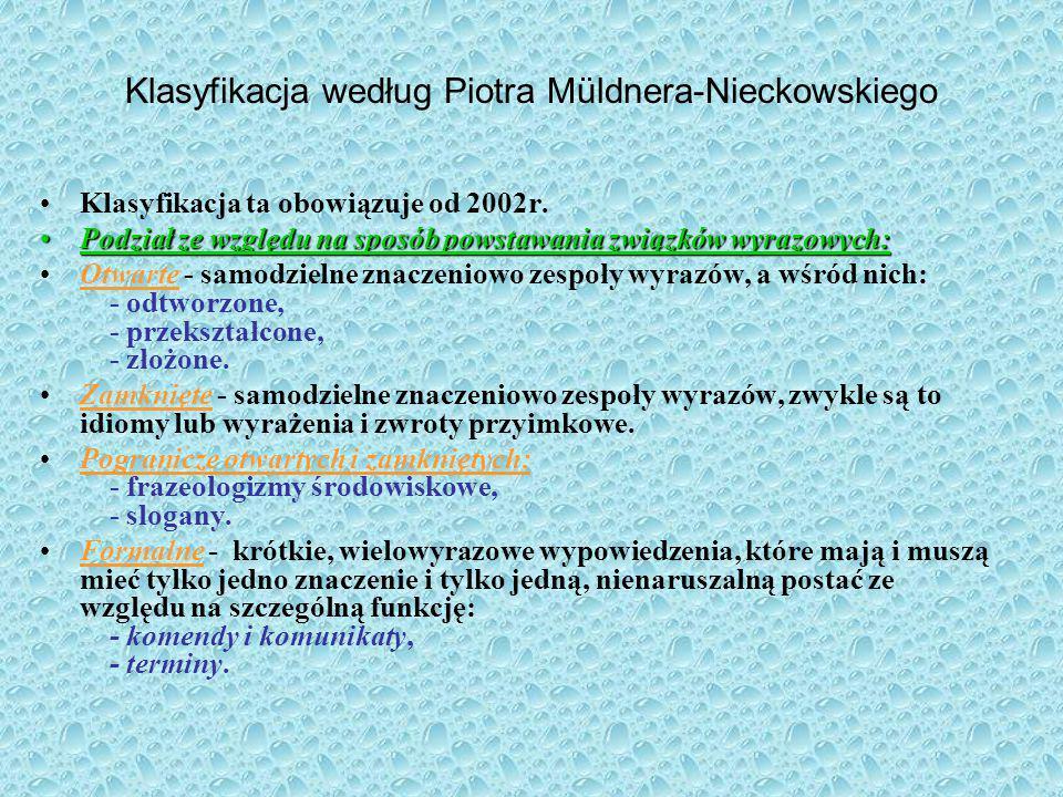 Klasyfikacja według Piotra Müldnera-Nieckowskiego Klasyfikacja ta obowiązuje od 2002r. Podział ze względu na sposób powstawania związków wyrazowych:Po