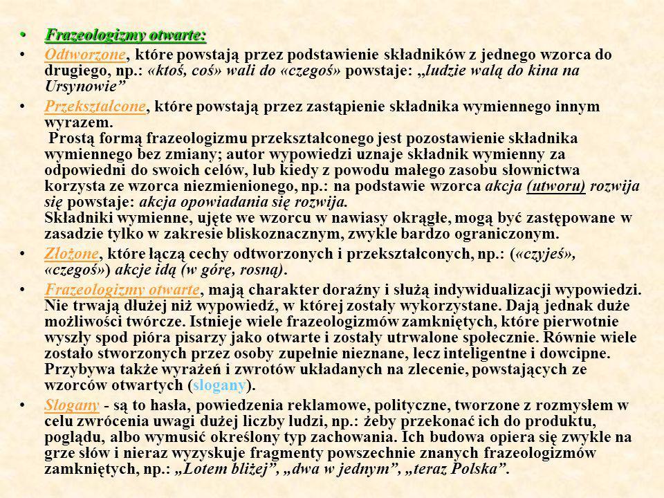 Frazeologizmy otwarte:Frazeologizmy otwarte: Odtworzone, które powstają przez podstawienie składników z jednego wzorca do drugiego, np.: «ktoś, coś» w