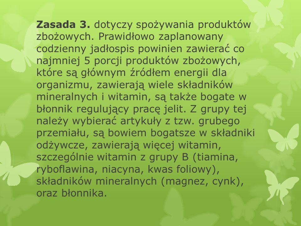 Zasada 3.dotyczy spożywania produktów zbożowych.