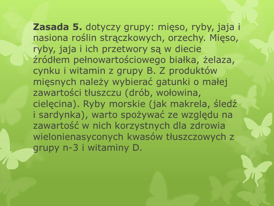 Zasada 5.dotyczy grupy: mięso, ryby, jaja i nasiona roślin strączkowych, orzechy.