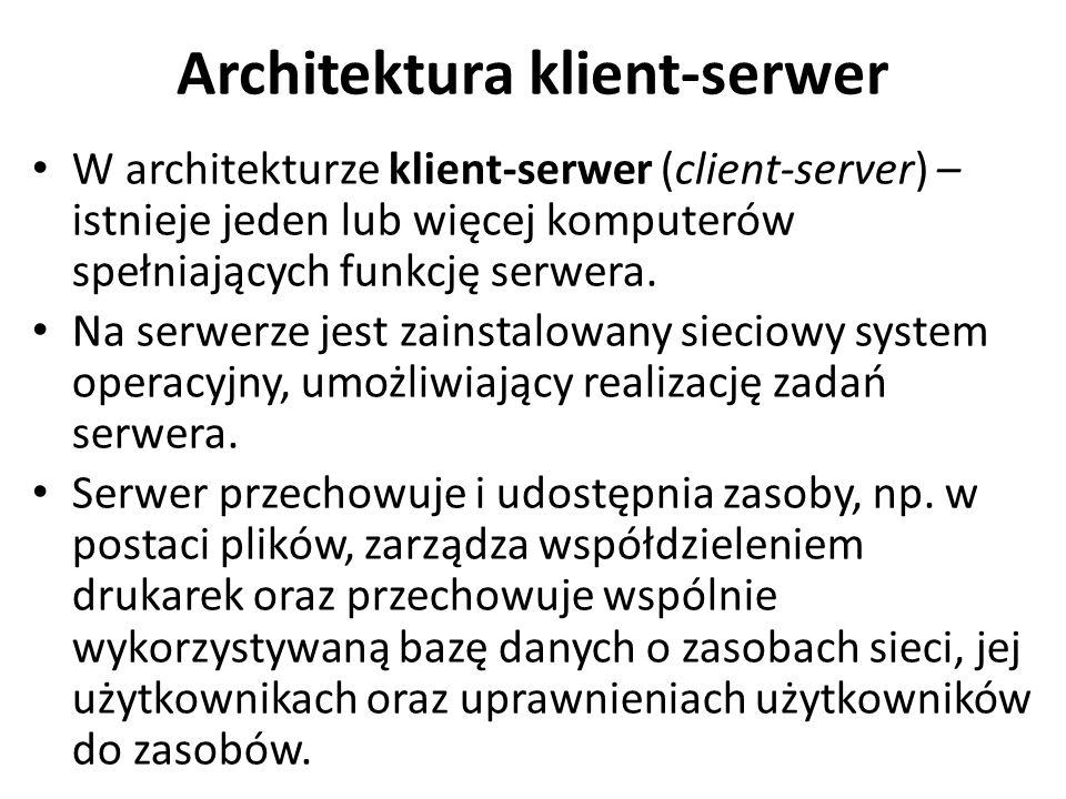 Architektura klient-serwer W architekturze klient-serwer (client-server) – istnieje jeden lub więcej komputerów spełniających funkcję serwera. Na serw