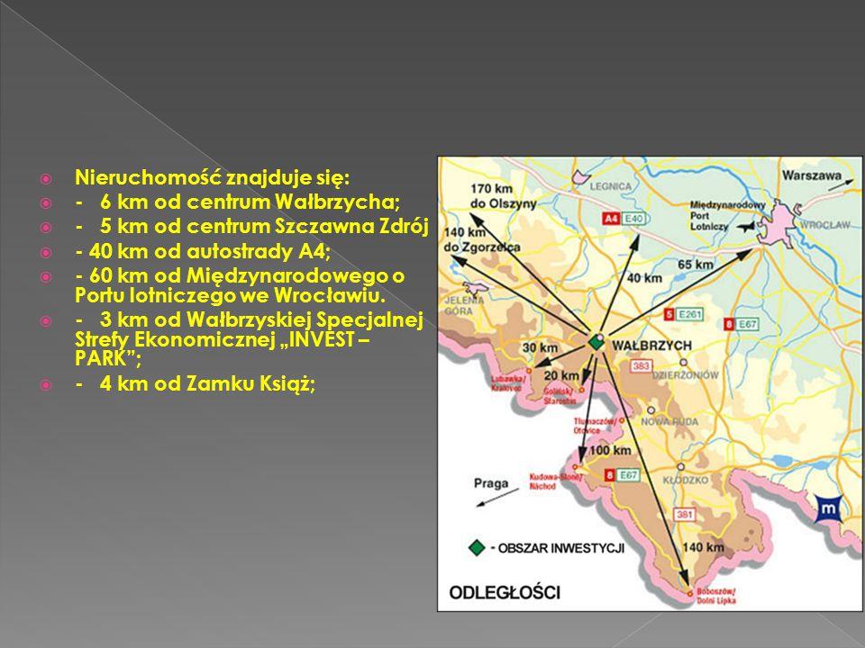  Nieruchomość znajduje się:  - 6 km od centrum Wałbrzycha;  - 5 km od centrum Szczawna Zdrój  - 40 km od autostrady A4;  - 60 km od Międzynarodowego o Portu lotniczego we Wrocławiu.