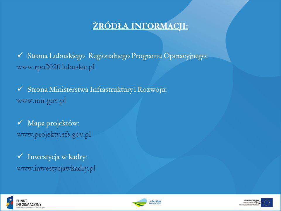 ŻRÓDŁA INFORMACJI: Strona Lubuskiego Regionalnego Programu Operacyjnego: www.rpo2020.lubuskie.pl Strona Ministerstwa Infrastruktury i Rozwoju: www.mir